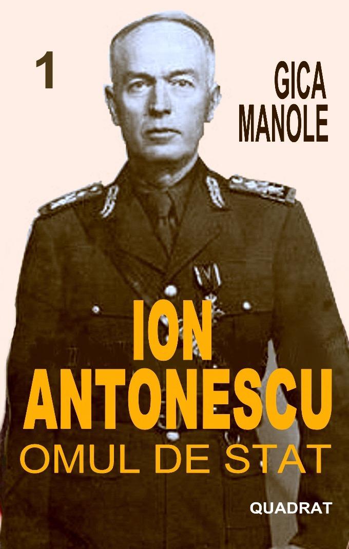 Gica Manole-Ion Antonescu Omul de stat 1
